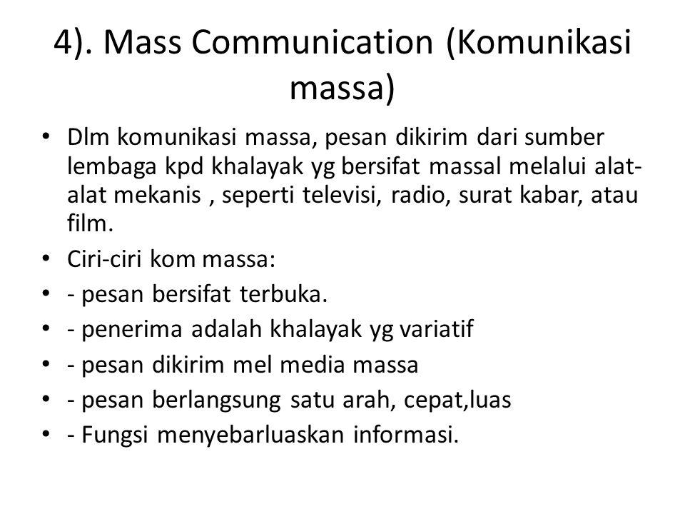 4). Mass Communication (Komunikasi massa) Dlm komunikasi massa, pesan dikirim dari sumber lembaga kpd khalayak yg bersifat massal melalui alat- alat m