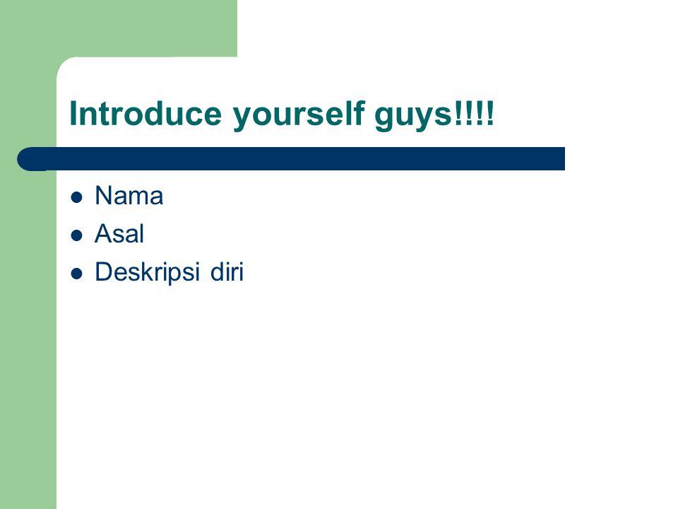 Introduce yourself guys!!!! Nama Asal Deskripsi diri