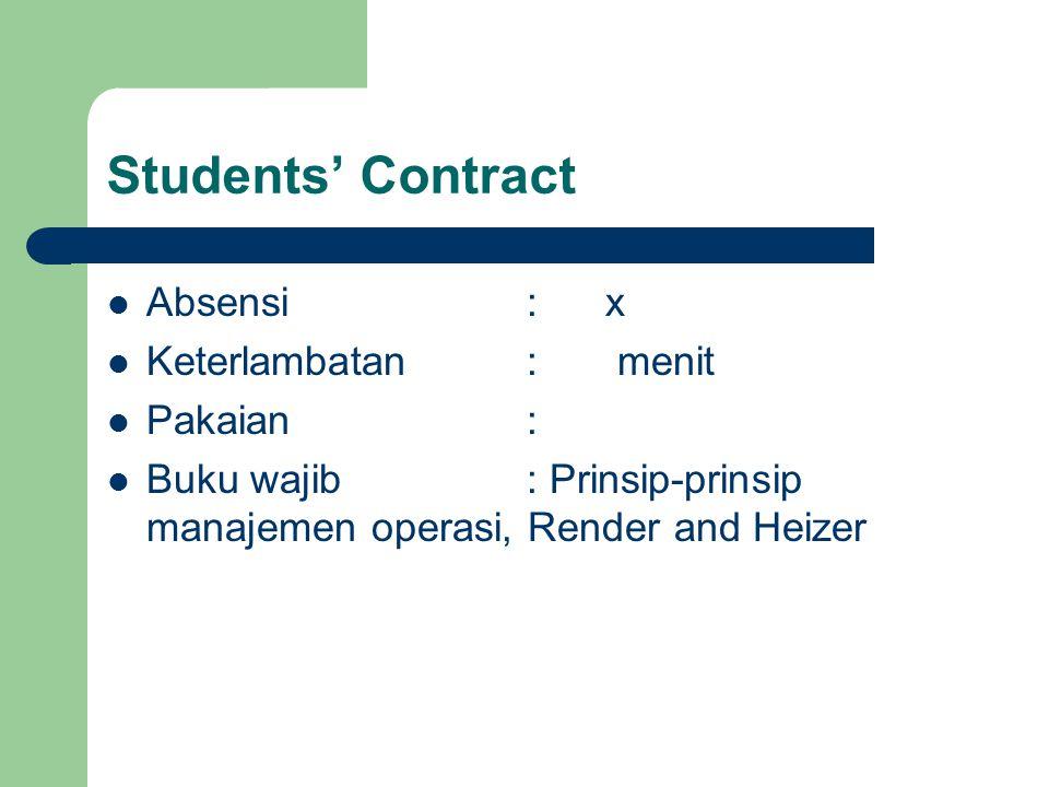 Students' Contract Absensi: x Keterlambatan: menit Pakaian: Buku wajib: Prinsip-prinsip manajemen operasi, Render and Heizer