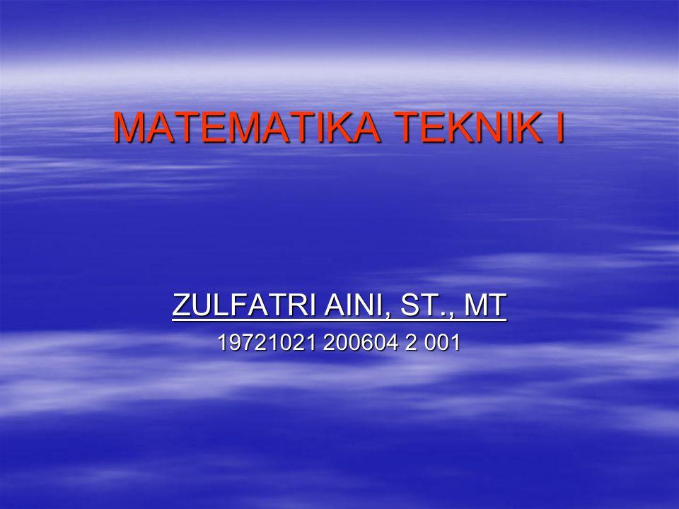 MATEMATIKA TEKNIK I ZULFATRI AINI, ST., MT 19721021 200604 2 001