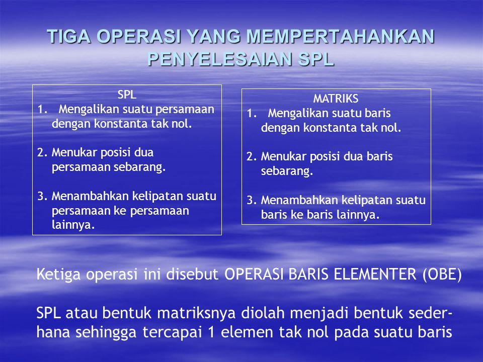 TIGA OPERASI YANG MEMPERTAHANKAN PENYELESAIAN SPL SPL 1.