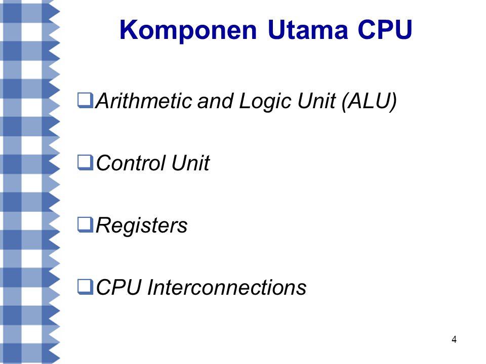 5 Arithmetic and Logic Unit (ALU)  Bertugas membentuk fungsi – fungsi pengolahan data komputer.
