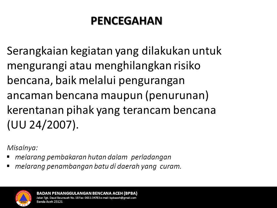 Serangkaian kegiatan yang dilakukan untuk mengurangi atau menghilangkan risiko bencana, baik melalui pengurangan ancaman bencana maupun (penurunan) kerentanan pihak yang terancam bencana (UU 24/2007).