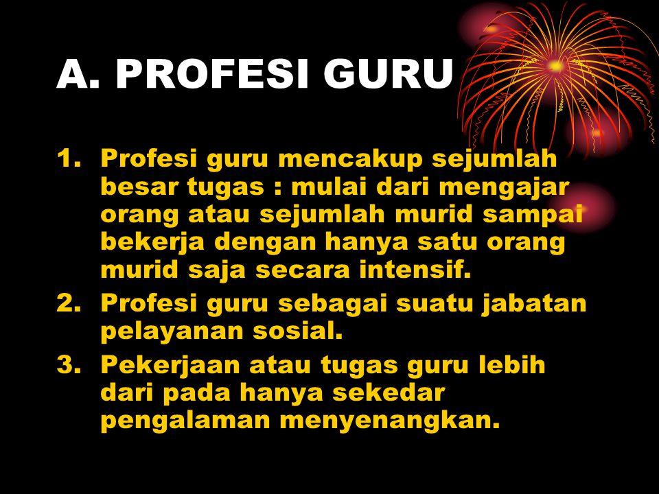 A. PROFESI GURU 1.Profesi guru mencakup sejumlah besar tugas : mulai dari mengajar orang atau sejumlah murid sampai bekerja dengan hanya satu orang mu