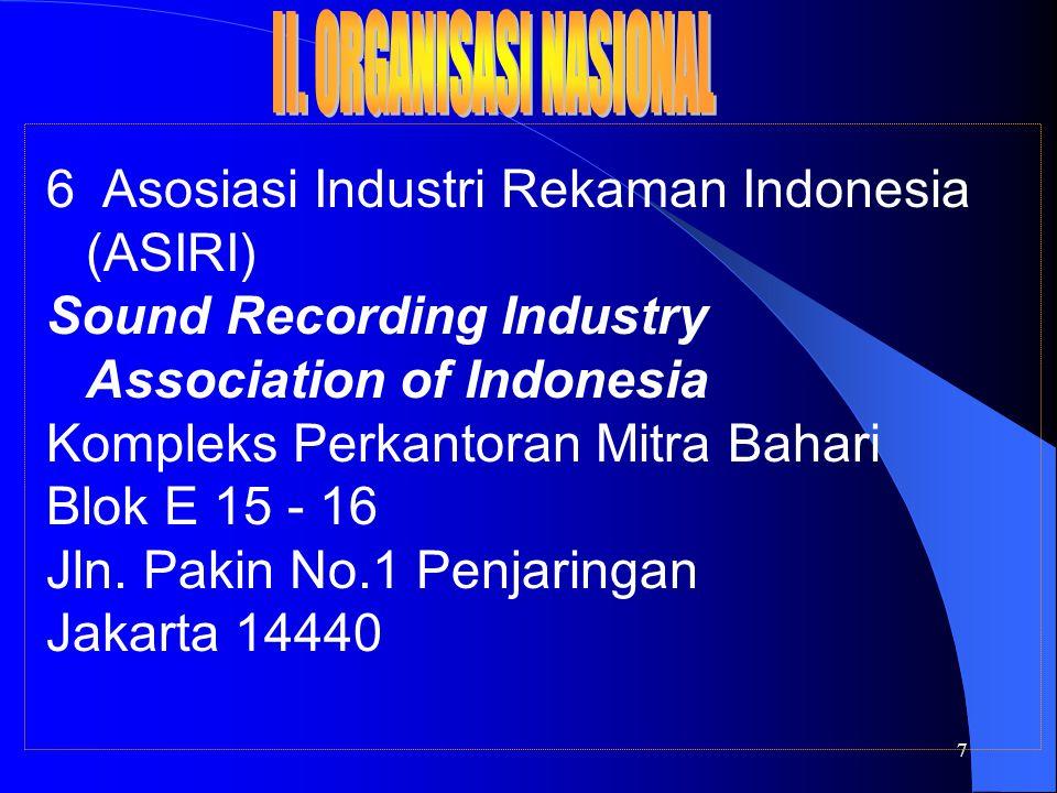 7 6 Asosiasi Industri Rekaman Indonesia (ASIRI) Sound Recording Industry Association of Indonesia Kompleks Perkantoran Mitra Bahari Blok E 15 - 16 Jln