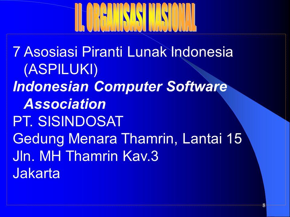 8 7 Asosiasi Piranti Lunak Indonesia (ASPILUKI) Indonesian Computer Software Association PT. SISINDOSAT Gedung Menara Thamrin, Lantai 15 Jln. MH Thamr