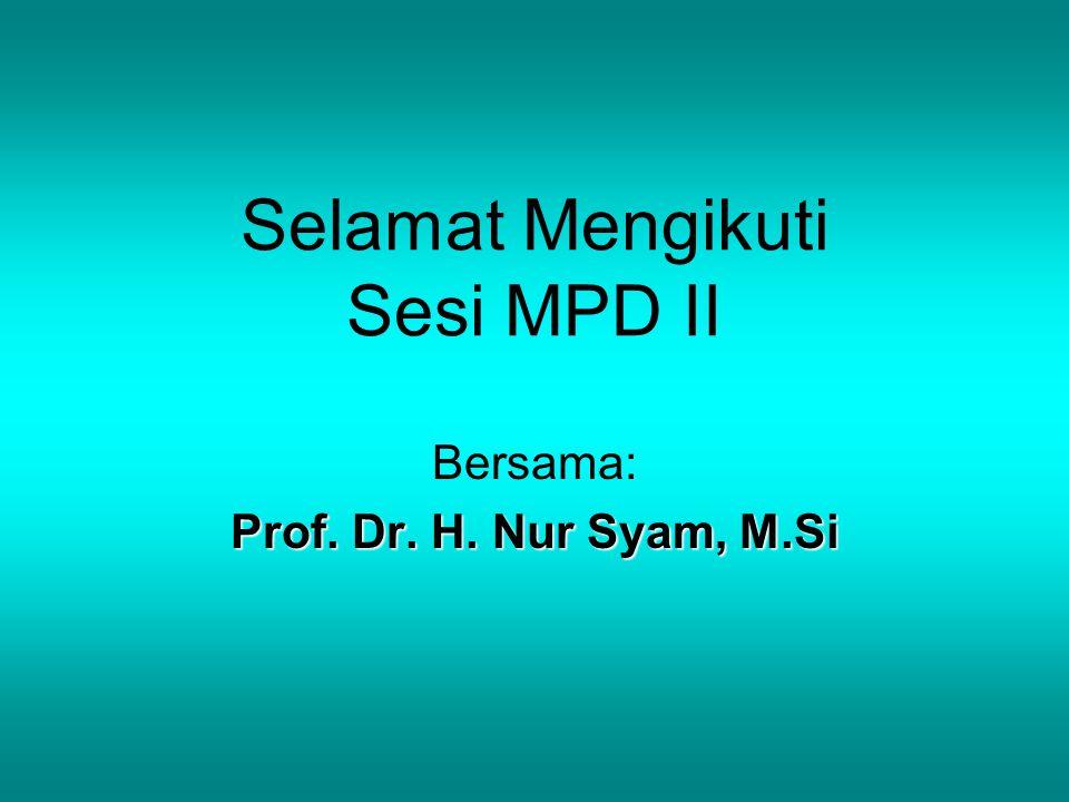 Selamat Mengikuti Sesi MPD II Bersama: Prof. Dr. H. Nur Syam, M.Si
