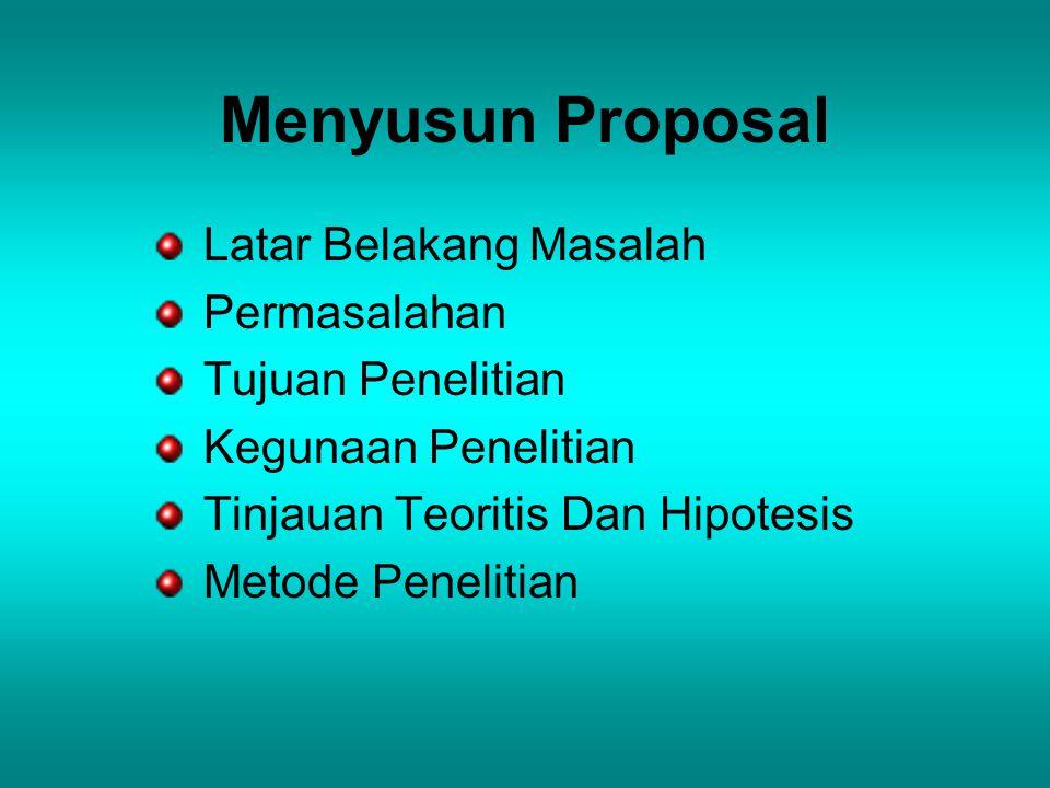 Menyusun Proposal Latar Belakang Masalah Permasalahan Tujuan Penelitian Kegunaan Penelitian Tinjauan Teoritis Dan Hipotesis Metode Penelitian