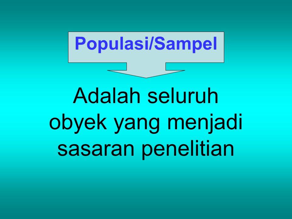 Populasi/Sampel Adalah seluruh obyek yang menjadi sasaran penelitian