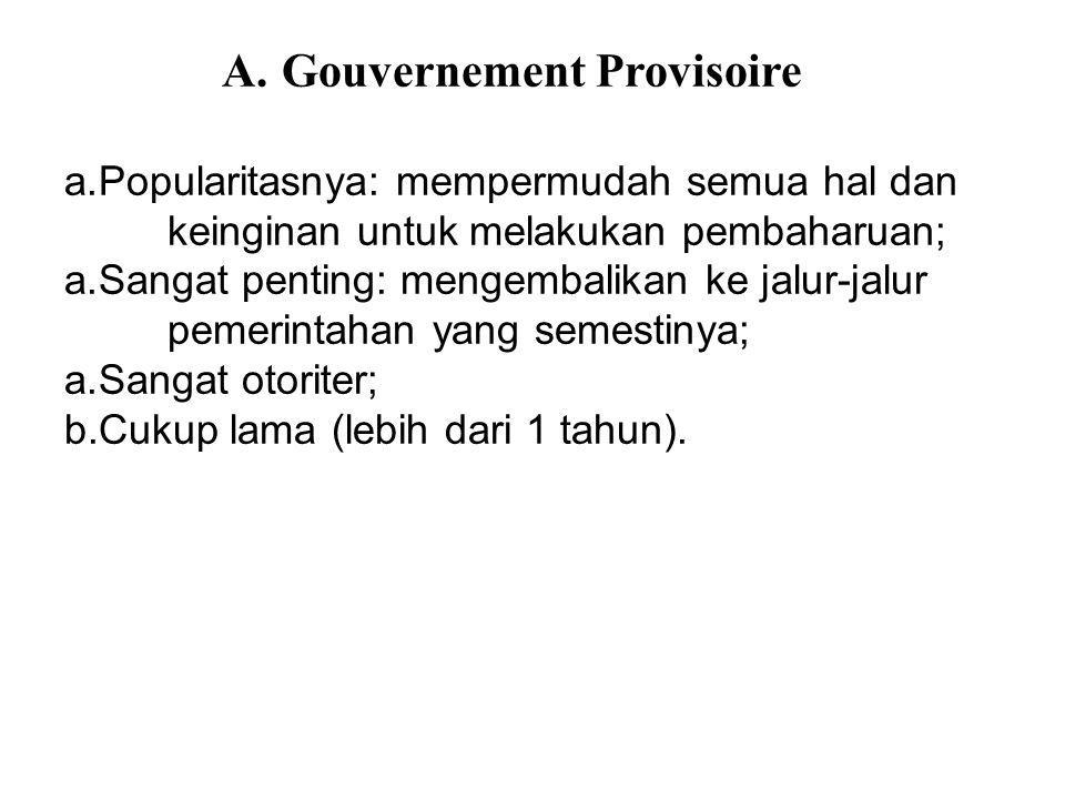 A.Gouvernement Provisoire a.Popularitasnya: mempermudah semua hal dan keinginan untuk melakukan pembaharuan; a.Sangat penting: mengembalikan ke jalur-