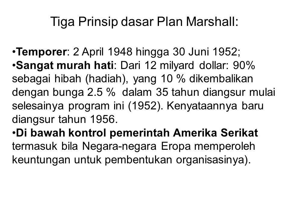 Tiga Prinsip dasar Plan Marshall: Temporer: 2 April 1948 hingga 30 Juni 1952; Sangat murah hati: Dari 12 milyard dollar: 90% sebagai hibah (hadiah), y