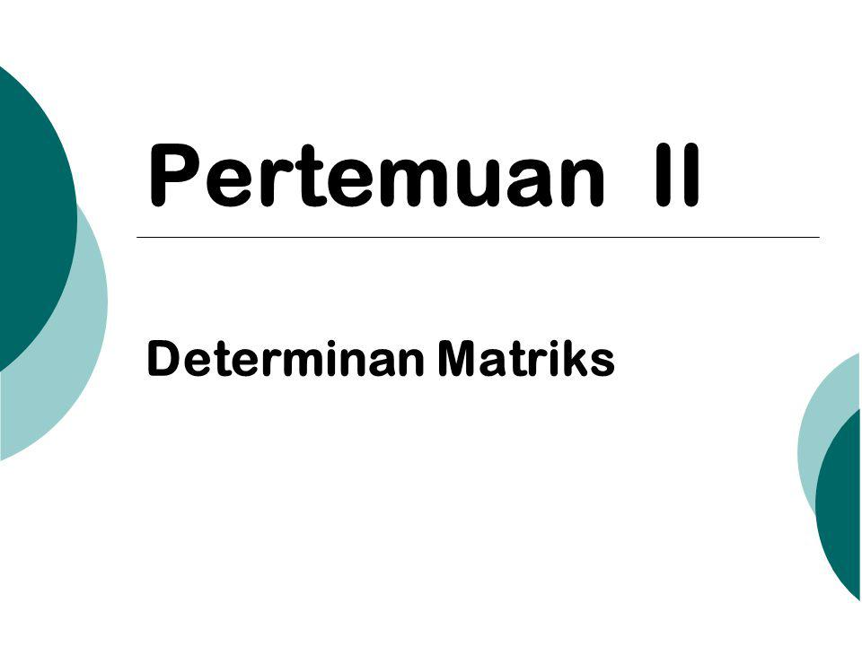Pengertian Determinan  Determinan dinyatakan sebagai jumlah semua hasil kali dasar bertanda dari matriks bujur sangkar A.