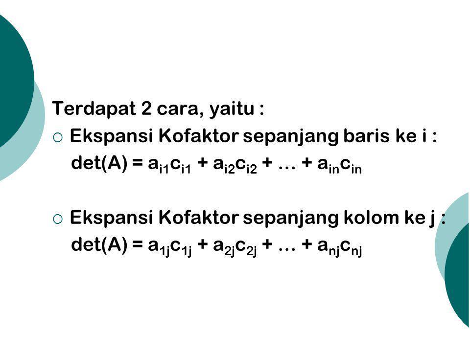 Terdapat 2 cara, yaitu :  Ekspansi Kofaktor sepanjang baris ke i : det(A) = a i1 c i1 + a i2 c i2 + … + a in c in  Ekspansi Kofaktor sepanjang kolom