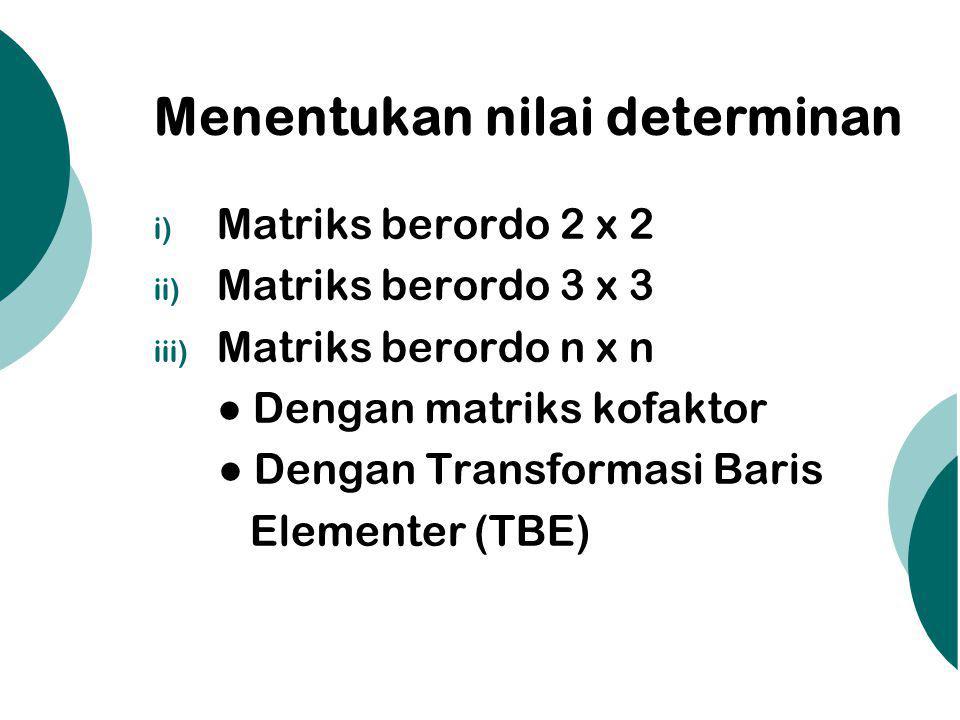 Menentukan nilai determinan matriks berordo 2 x 2  Jika A =, maka det(A) = = a.d – b.c  Contoh : Tentukan nilai determinan dari matriks A = Jawab : det (A) = 5.