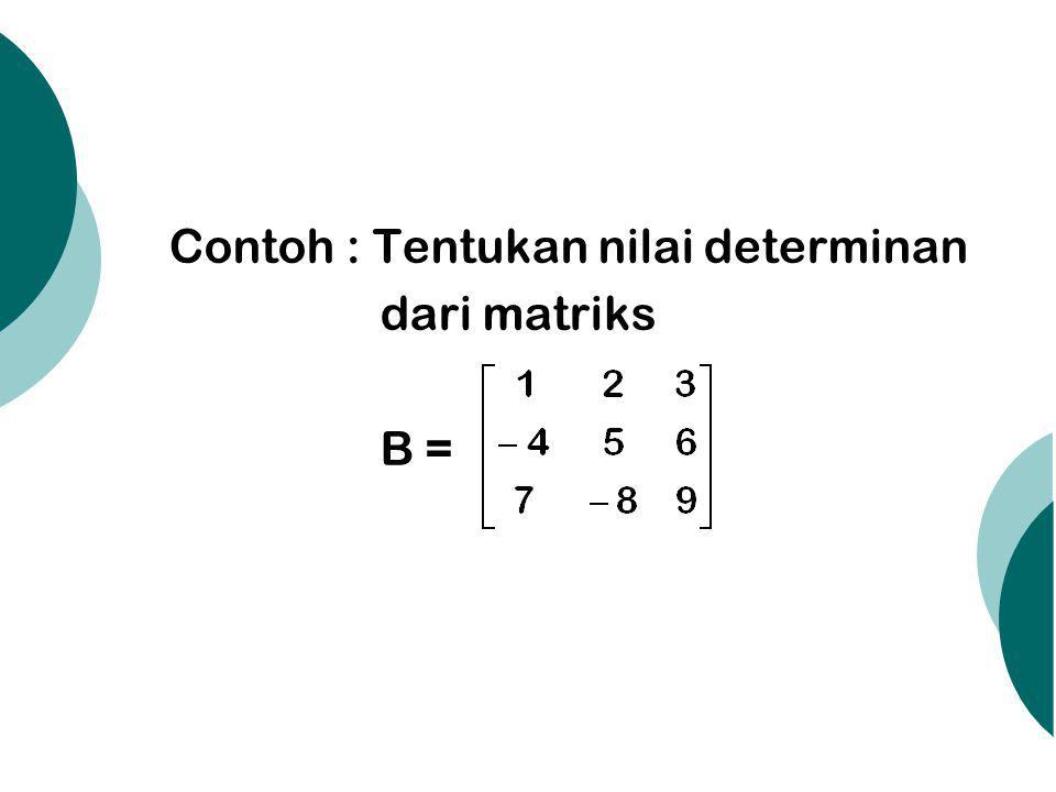 c) Menambahkan baris ke- i dengan k kali baris ke- j (k ≠ 0) Notasi= b ij (k) Arti = b i + k b j (Perubahan terjadi pada b i ) Menentukan Determinan Matriks dengan TBE Langkah : i) Dengan menggunakan TBE, ubahlah matriks yang ada, menjadi Matriks Segitiga Atas/Bawah ii) Harga determinannya adalah perkalian antar elemen–elemen pada diagonal utamanya