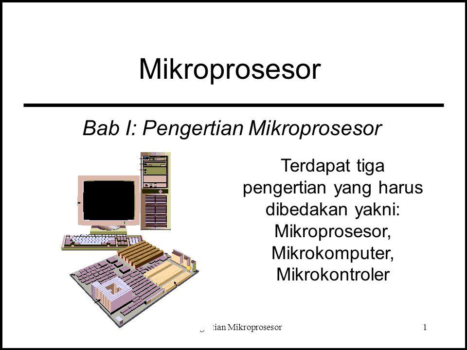 Pengertian Mikroprosesor2 Definisi: Mikroprosesor adalah suatu chip (IC=integrated circuits) yang di dalamnya terkandung rangkaian ALU (arithmetic-logic unit), rangkaian CU (control unit), dan register- register.