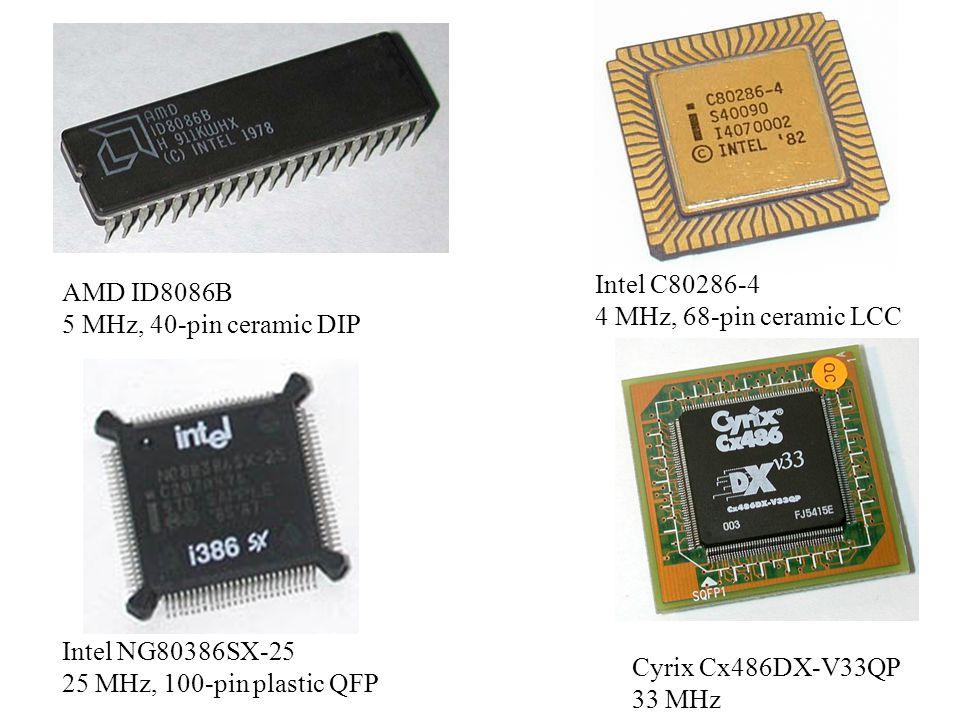 AMD ID8086B 5 MHz, 40-pin ceramic DIP Intel C80286-4 4 MHz, 68-pin ceramic LCC Intel NG80386SX-25 25 MHz, 100-pin plastic QFP Cyrix Cx486DX-V33QP 33 M