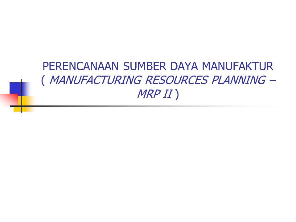Pengertian MRP II Merupakan sistem perencanaan dan pengendalian yang paling banyak diterapkan pada proses job shop dan flow shop ( make to order dan batch flow process ).