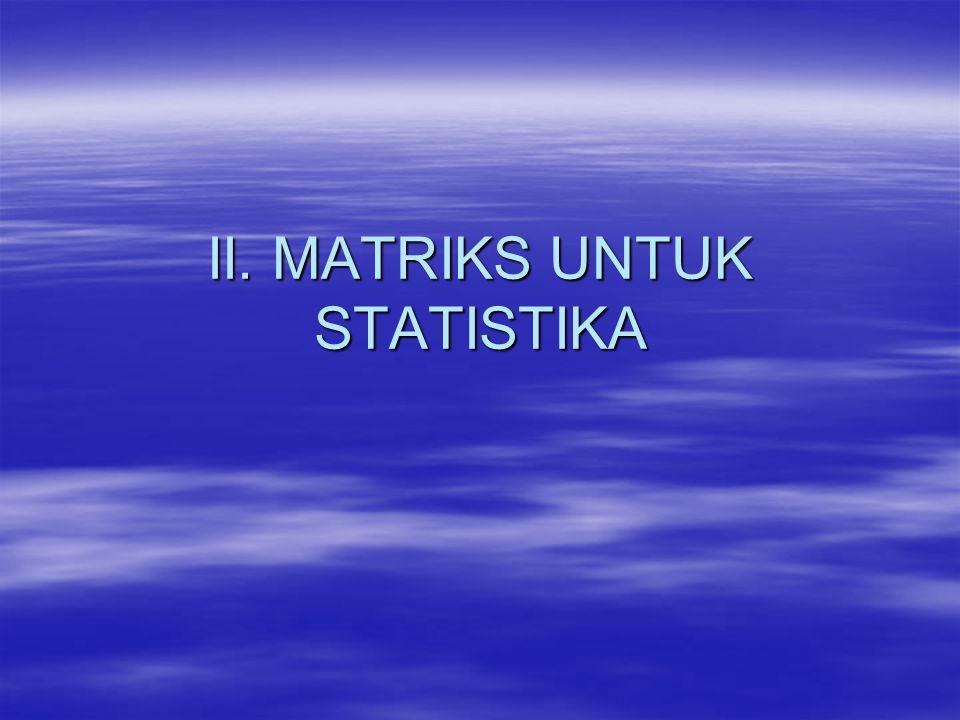 Definisi Matriks  Definisi 2 ‑ 1 Matriks adalah kumpulan unsur yang disusun dalam baris dan kolom yang berbentuk persegi panjang yang ditulis diantara kurung biasa atau kurung siku.