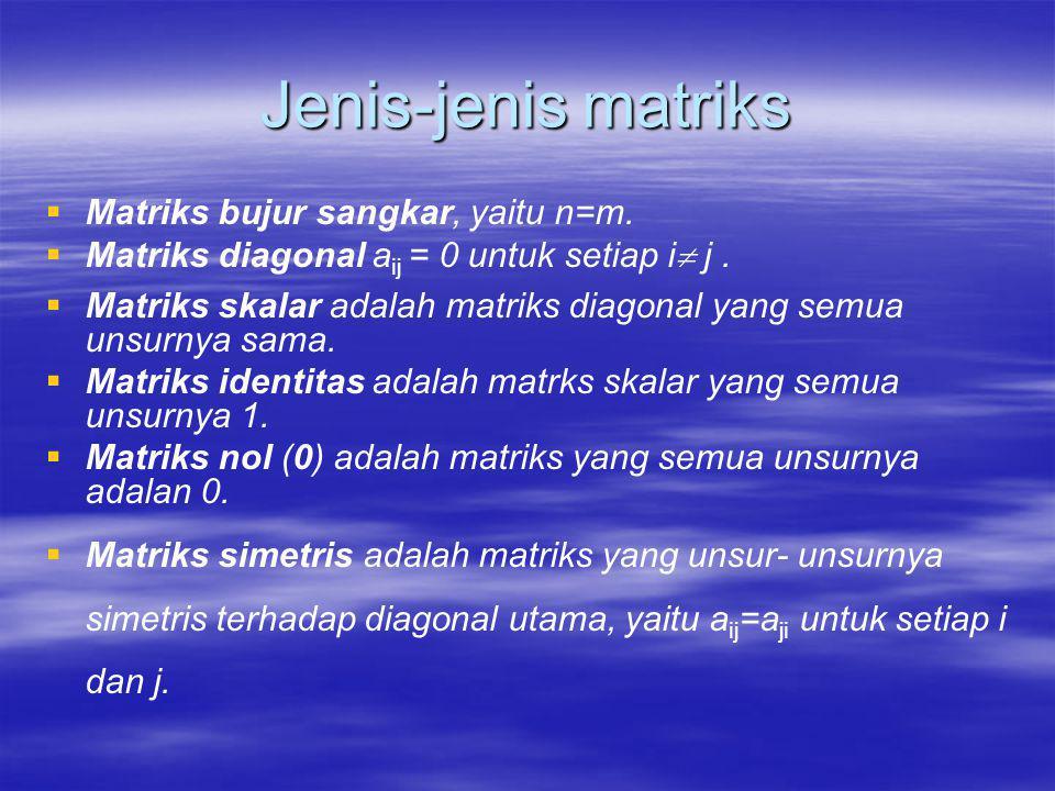 Jenis-jenis matriks   Matriks bujur sangkar, yaitu n=m.   Matriks diagonal a ij = 0 untuk setiap i  j.   Matriks skalar adalah matriks diagonal
