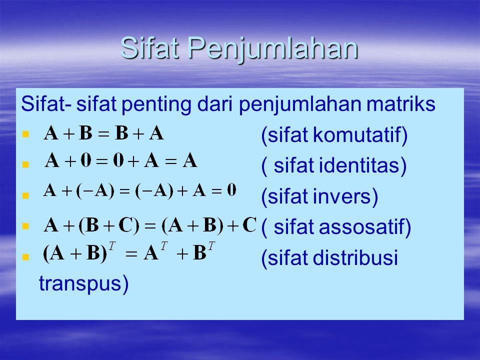 Sifat- sifat penting dari penjumlahan matriks   (sifat komutatif)   ( sifat identitas)   (sifat invers)   ( sifat assosatif)   (sifat distri