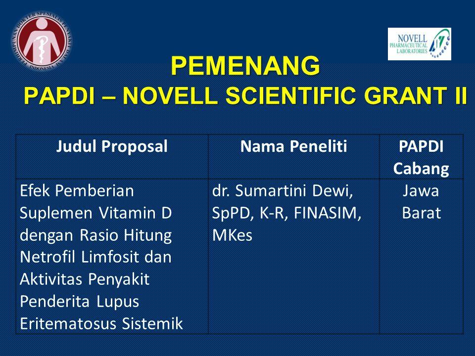 PEMENANG PAPDI – NOVELL SCIENTIFIC GRANT II Judul ProposalNama PenelitiPAPDI Cabang Efek Pemberian Suplemen Vitamin D dengan Rasio Hitung Netrofil Lim