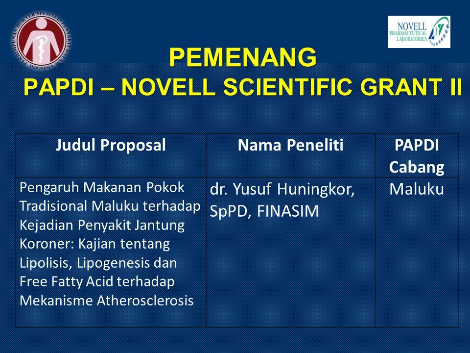 PEMENANG PAPDI – NOVELL SCIENTIFIC GRANT II Judul ProposalNama PenelitiPAPDI Cabang Pengaruh Makanan Pokok Tradisional Maluku terhadap Kejadian Penyak