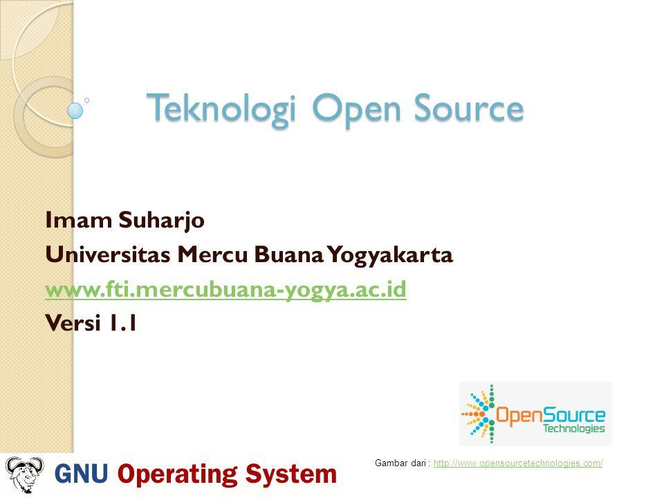 Teknologi Open Source Imam Suharjo Universitas Mercu Buana Yogyakarta www.fti.mercubuana-yogya.ac.id Versi 1.1 Gambar dari : http://www.opensourcetechnologies.com/http://www.opensourcetechnologies.com/