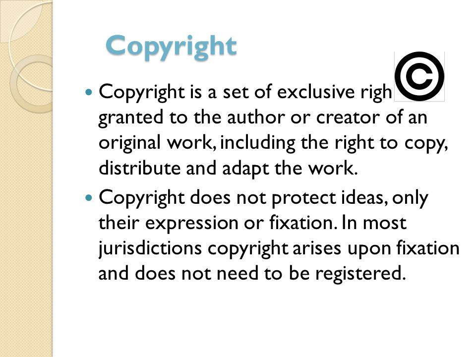 Copyright Copyright is a set of exclusive rights granted to the author or creator of an original work, including the right to copy, distribute and adapt the work.