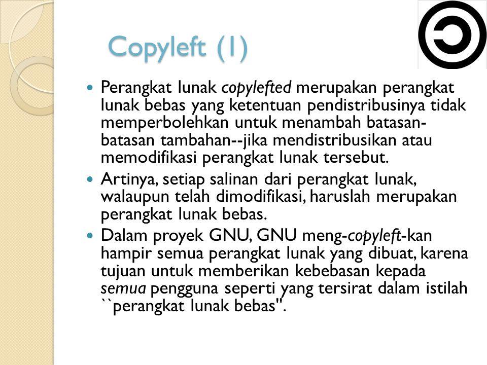 Copyleft (1) Perangkat lunak copylefted merupakan perangkat lunak bebas yang ketentuan pendistribusinya tidak memperbolehkan untuk menambah batasan- batasan tambahan--jika mendistribusikan atau memodifikasi perangkat lunak tersebut.