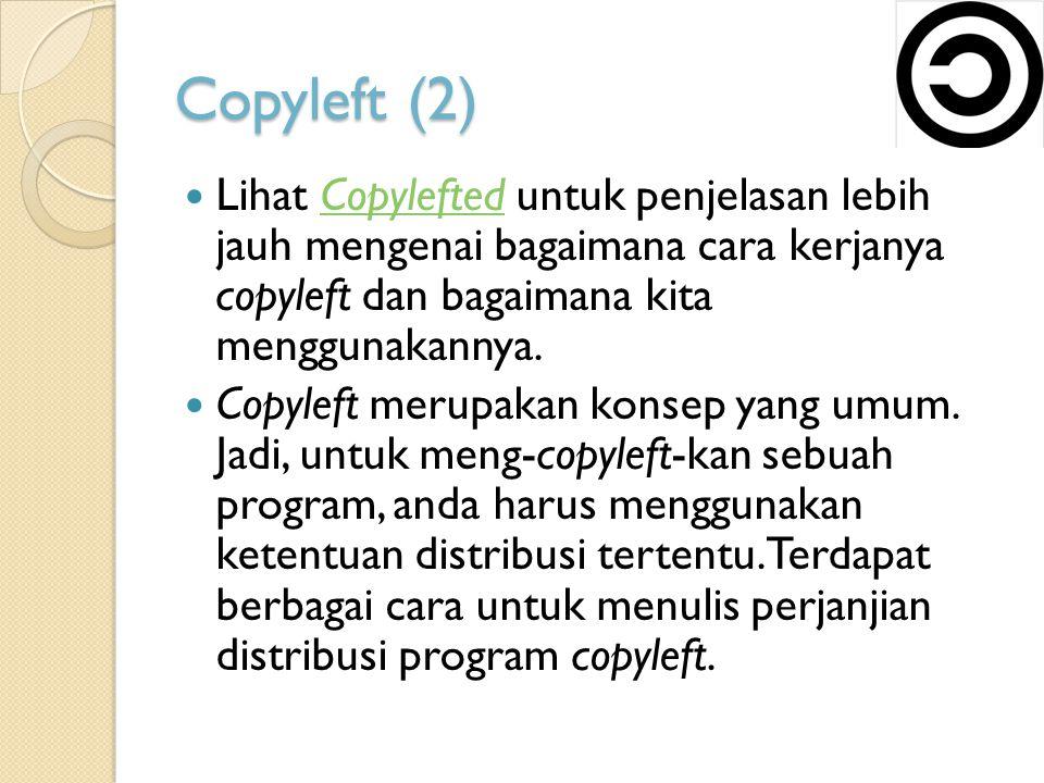 Copyleft (2) Lihat Copylefted untuk penjelasan lebih jauh mengenai bagaimana cara kerjanya copyleft dan bagaimana kita menggunakannya.Copylefted Copyleft merupakan konsep yang umum.