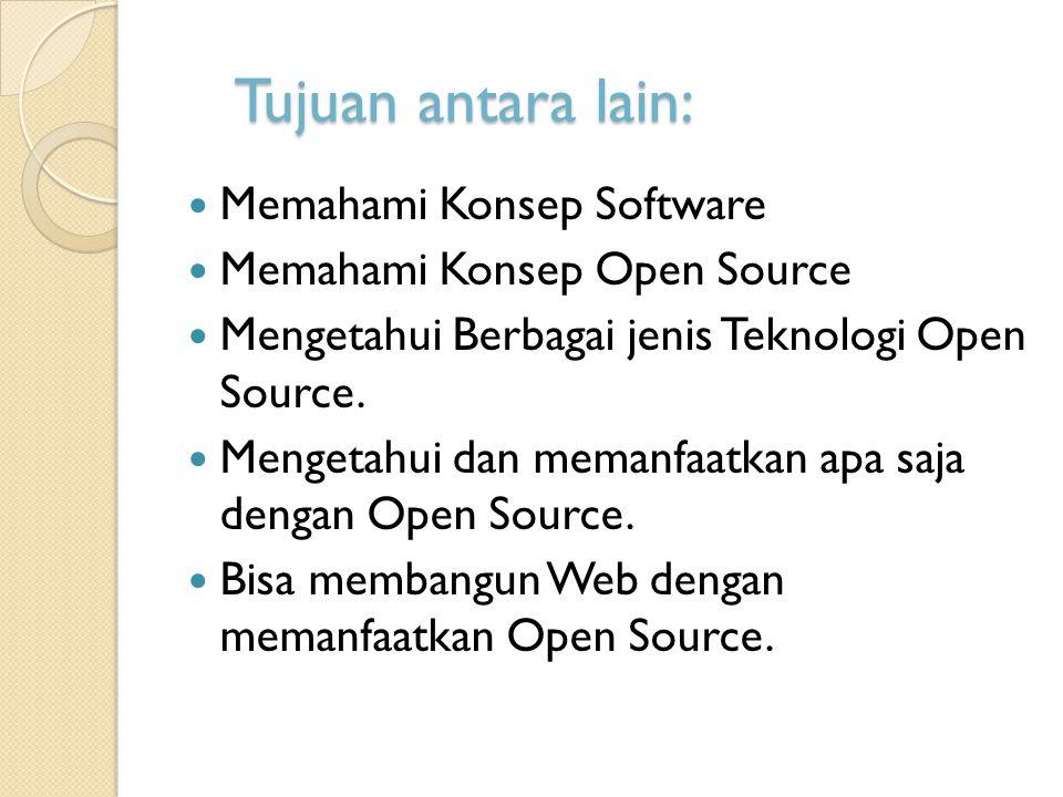 Tujuan antara lain: Memahami Konsep Software Memahami Konsep Open Source Mengetahui Berbagai jenis Teknologi Open Source. Mengetahui dan memanfaatkan