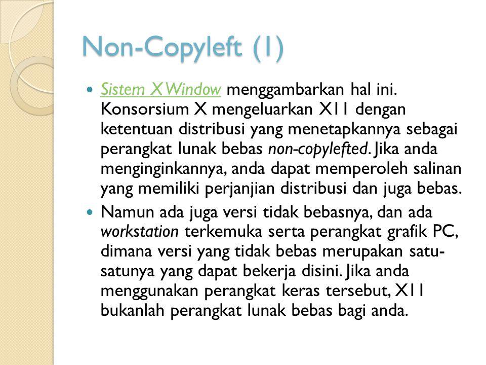 Non-Copyleft (1) Sistem X Window menggambarkan hal ini. Konsorsium X mengeluarkan X11 dengan ketentuan distribusi yang menetapkannya sebagai perangkat