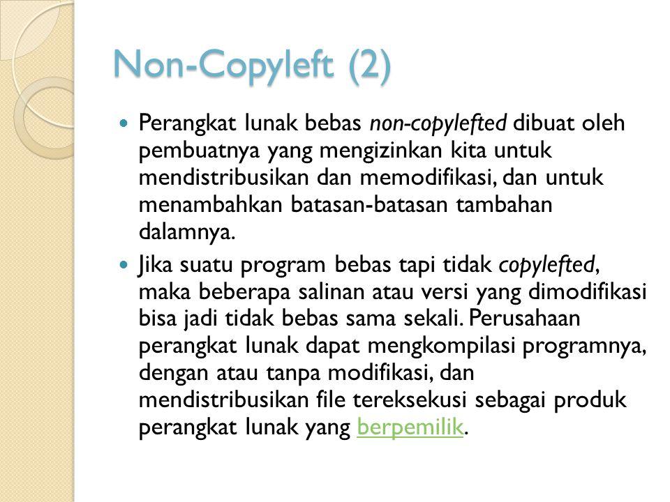 Non-Copyleft (2) Perangkat lunak bebas non-copylefted dibuat oleh pembuatnya yang mengizinkan kita untuk mendistribusikan dan memodifikasi, dan untuk menambahkan batasan-batasan tambahan dalamnya.
