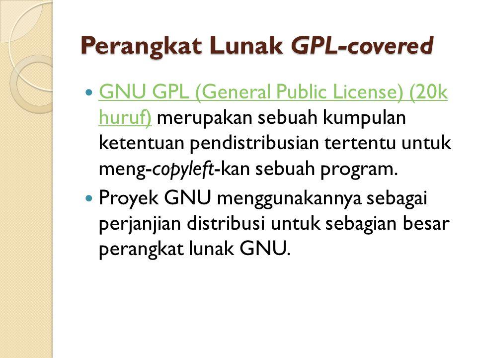 Perangkat Lunak GPL-covered GNU GPL (General Public License) (20k huruf) merupakan sebuah kumpulan ketentuan pendistribusian tertentu untuk meng-copyleft-kan sebuah program.