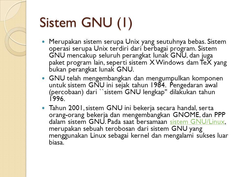 Sistem GNU (1) Merupakan sistem serupa Unix yang seutuhnya bebas. Sistem operasi serupa Unix terdiri dari berbagai program. Sistem GNU mencakup seluru