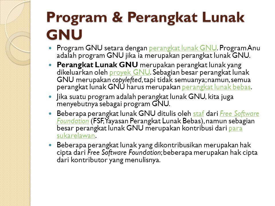 Program & Perangkat Lunak GNU Program GNU setara dengan perangkat lunak GNU. Program Anu adalah program GNU jika ia merupakan perangkat lunak GNU.pera