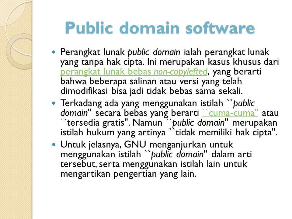 Public domain software Perangkat lunak public domain ialah perangkat lunak yang tanpa hak cipta. Ini merupakan kasus khusus dari perangkat lunak bebas