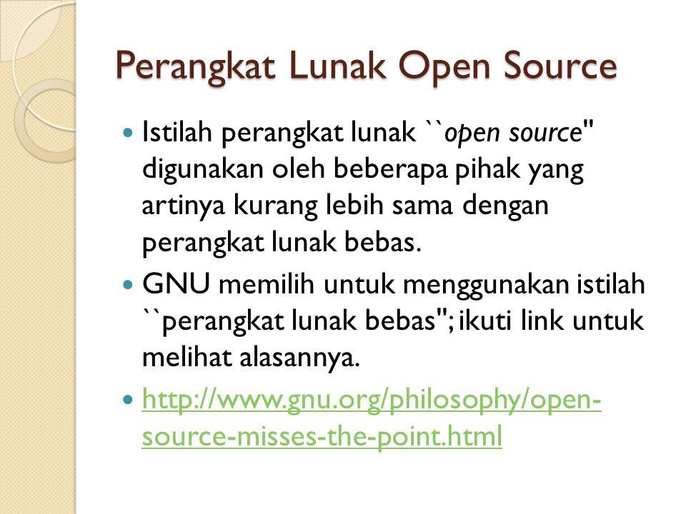 Perangkat Lunak Open Source Istilah perangkat lunak ``open source digunakan oleh beberapa pihak yang artinya kurang lebih sama dengan perangkat lunak bebas.