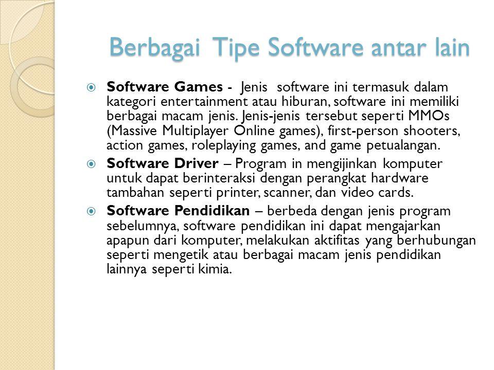 Berbagai Tipe Software antar lain  Software Games - Jenis software ini termasuk dalam kategori entertainment atau hiburan, software ini memiliki berb