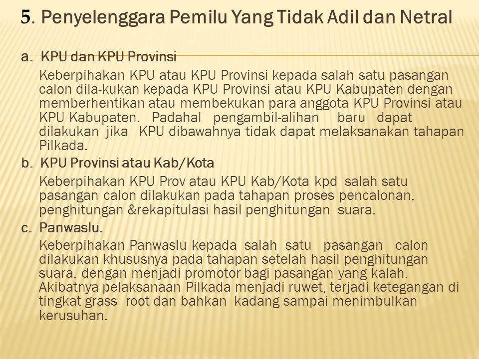 5.Penyelenggara Pemilu Yang Tidak Adil dan Netral a.