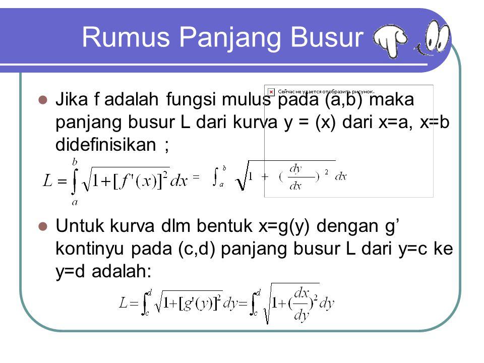 Rumus Panjang Busur Jika f adalah fungsi mulus pada (a,b) maka panjang busur L dari kurva y = (x) dari x=a, x=b didefinisikan ; Untuk kurva dlm bentuk