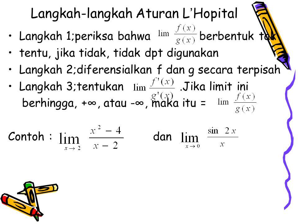 Langkah-langkah Aturan L ' Hopital Langkah 1;periksa bahwa berbentuk tak tentu, jika tidak, tidak dpt digunakan Langkah 2;diferensialkan f dan g secar
