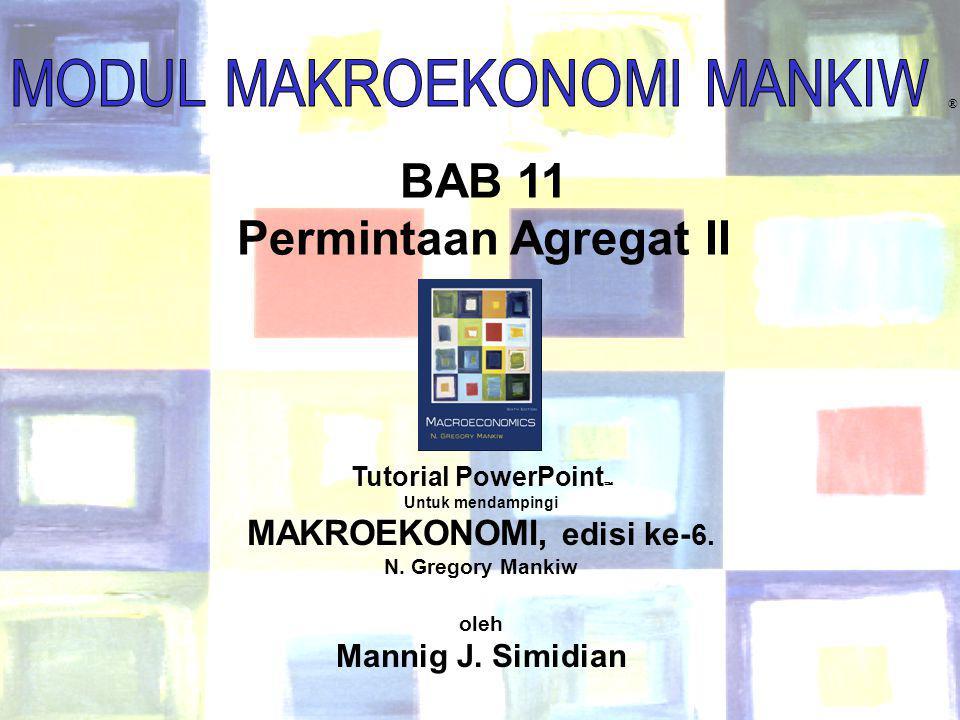 Chapter Eleven1 ® BAB 11 Permintaan Agregat II Tutorial PowerPoint  Untuk mendampingi MAKROEKONOMI, edisi ke- 6.