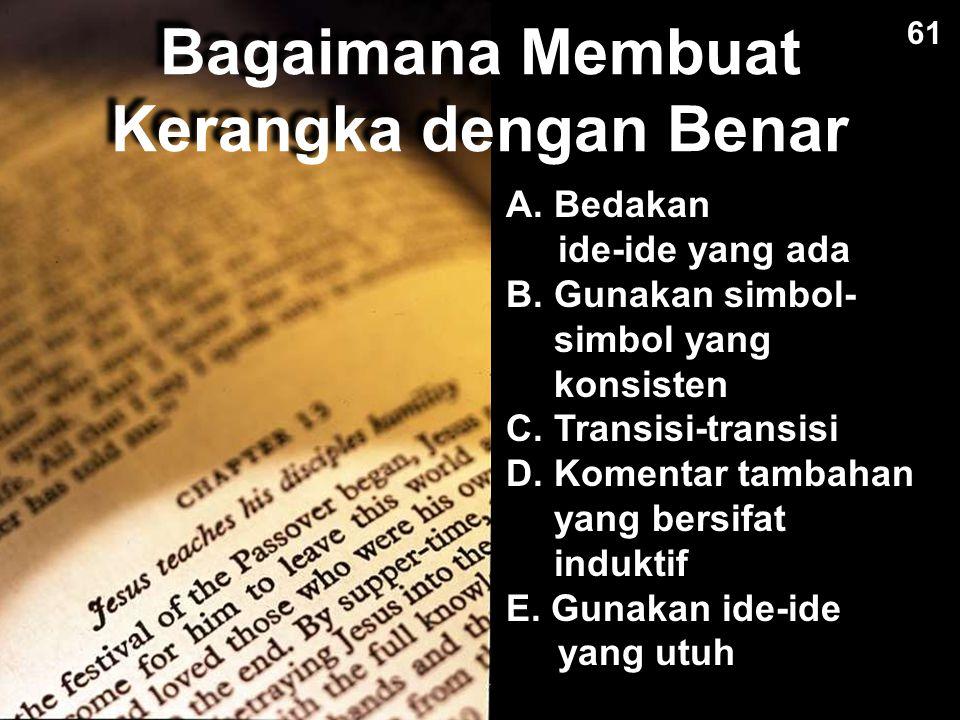 Bagaimana Membuat Kerangka dengan Benar A.Bedakan ide-ide yang ada B. Gunakan simbol- simbol yang konsisten C. Transisi-transisi D. Komentar tambahan