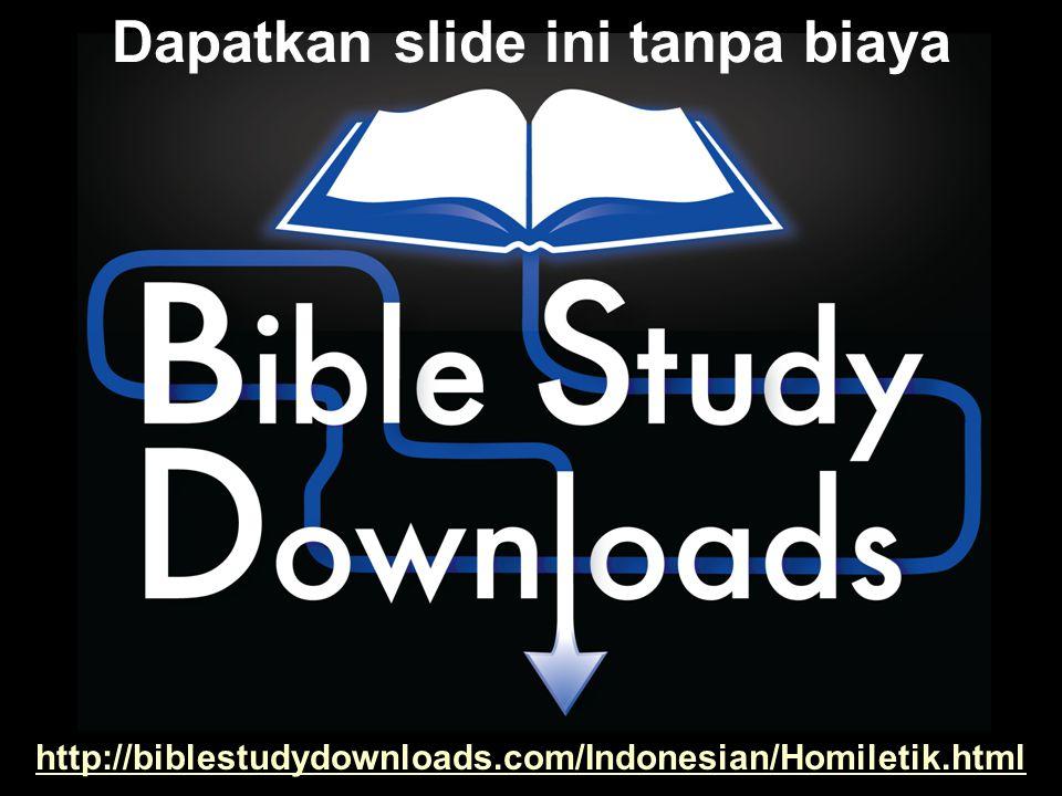 http://biblestudydownloads.com/Indonesian/Homiletik.html Dapatkan slide ini tanpa biaya