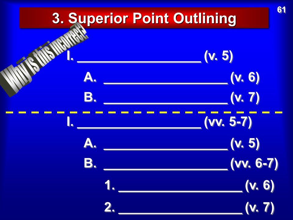 3. Superior Point Outlining 61 I. _________________ (v. 5) A. _________________ (v. 6) B. _________________ (v. 7) 2. _________________ (v. 7) I. ____