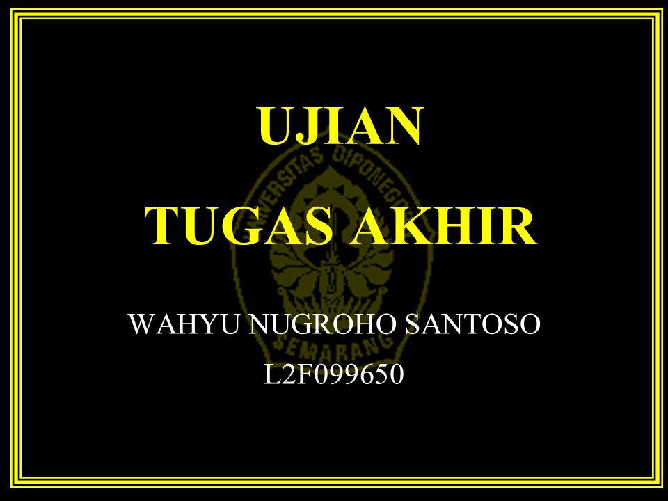 UJIAN TUGAS AKHIR WAHYU NUGROHO SANTOSO L2F099650