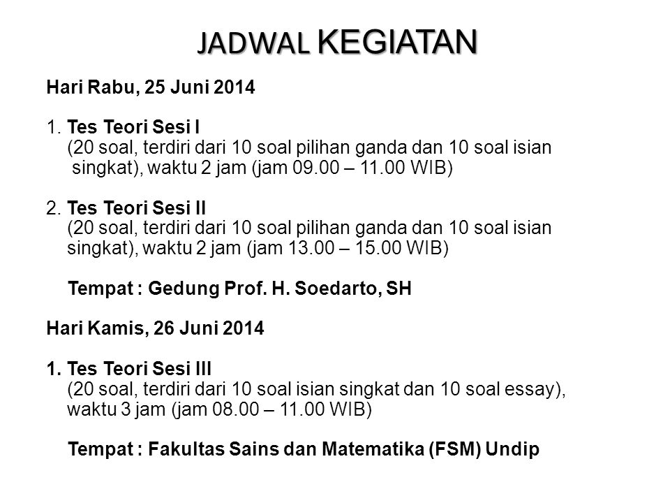 JADWAL KEGIATAN Hari Rabu, 25 Juni 2014 1. Tes Teori Sesi I (20 soal, terdiri dari 10 soal pilihan ganda dan 10 soal isian singkat), waktu 2 jam (jam