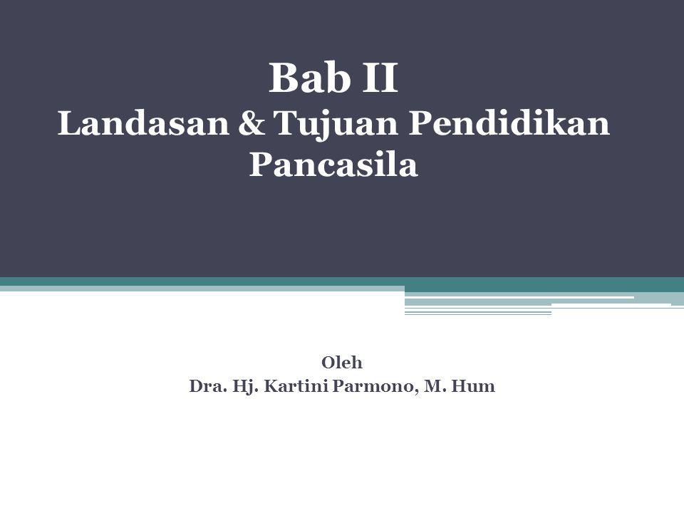 Bab II Landasan & Tujuan Pendidikan Pancasila Oleh Dra. Hj. Kartini Parmono, M. Hum